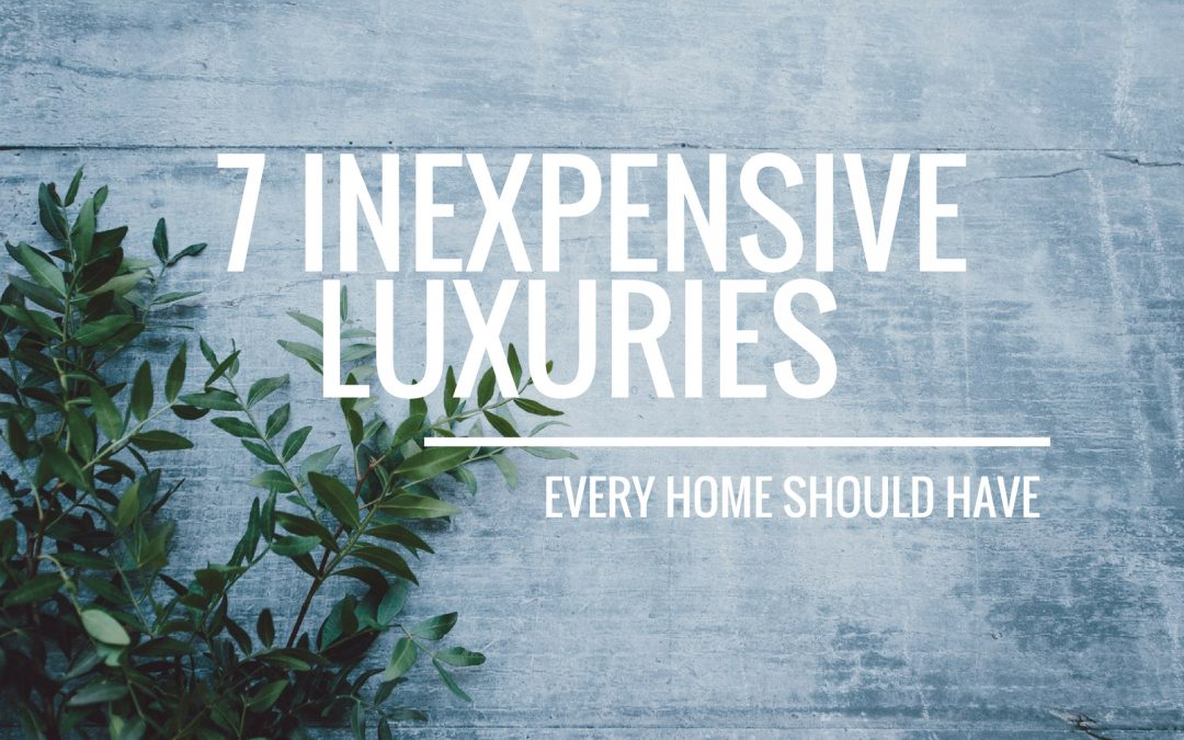 7 Inexpensive Luxuries Every Home Should Have